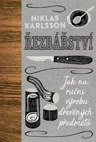Řezbářství:Jak na ruční výrobu dřevěných předmětů - Niklas Karrlson | Booksquad.ink
