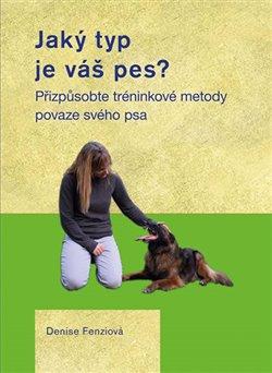 Obálka titulu Jaký typ je váš pes? - Přizpůsobte tréninkové metody povaze svého psa