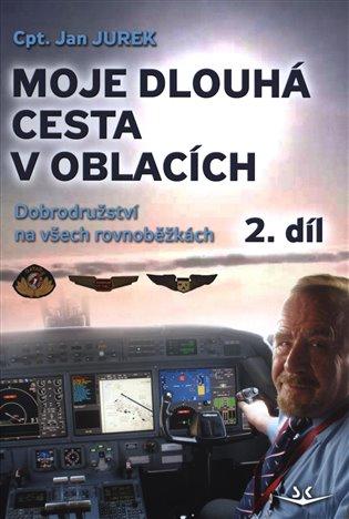 Moje dlouhá cesta v oblacích 2. díl.:Dobrodružství na všech rovnoběžkách - Jan Jurek | Booksquad.ink