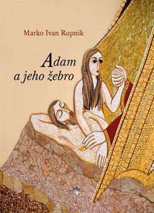 Adam a jeho žebro - Marko Ivan Rupnik | Booksquad.ink