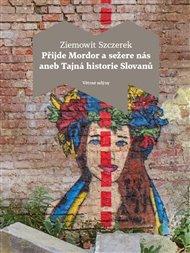 Přijde Mordor a sežere nás aneb Tajná historie Slovanů