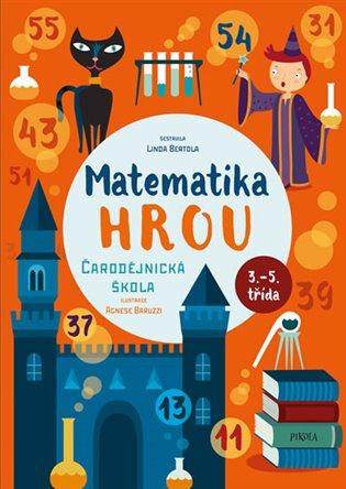 Čarodějnická škola:Matematika hrou 3.- 5. třída - Linda Bertola | Booksquad.ink