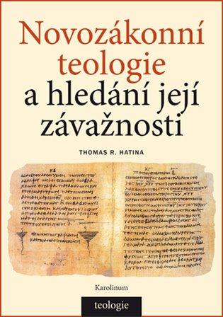 Novozákonní teologie a hledání její závažnosti - Thomas R. Hatina | Booksquad.ink