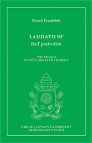 Laudato si´- Buď pochválen:Encyklika o péči o společný domov - Papež František   Booksquad.ink