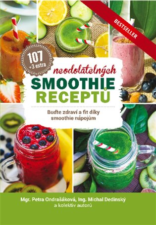 107 neodolatelných smoothie receptů:Buďte zdraví a fit díky smoothie nápojům - Petra Ondrašáková, | Booksquad.ink
