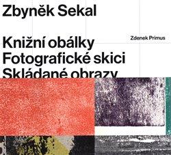 Obálka titulu Zbyněk Sekal: Knižní obálky - Fotografické skici - Skládané obrazy