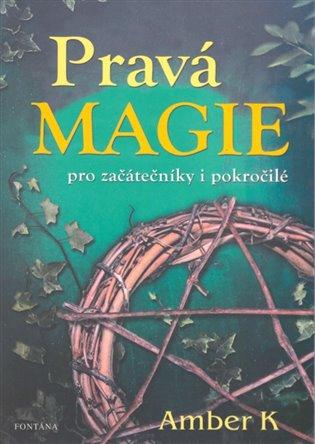 Pravá magie - pro začátečníky i pokročilé - Amber K | Booksquad.ink