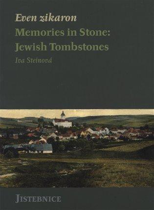 Even zikaron. Memories in Stone: Jewish Tombstones - Iva Steinová | Booksquad.ink