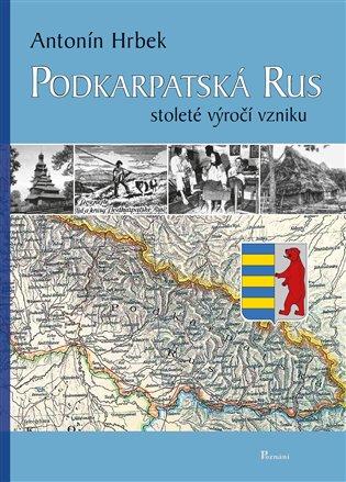 Podkarpatská Rus - Antonín Hrbek | Booksquad.ink