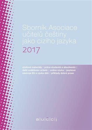 Sborník Asociace učitelů češtiny jako cizího jazyka 2017 - Lenka Suchomelová (ed.) | Booksquad.ink