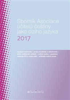 Obálka titulu Sborník Asociace učitelů češtiny jako cizího jazyka 2017