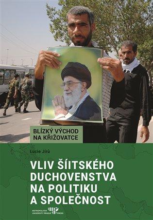 Vliv šíitského duchovenstva na politiku a společnost - Lucie Jírů   Booksquad.ink