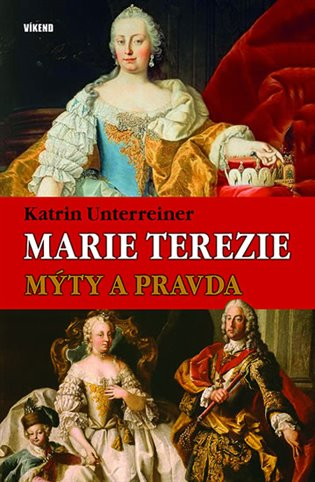 Marie Terezie – Mýty a pravda - Katrin Unterreiner   Booksquad.ink