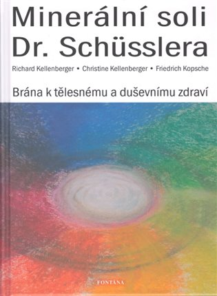 Minerální soli Dr. Schüsslera - Brána k tělesnému a duševnímu zdraví - Christine Kellenberger, | Booksquad.ink
