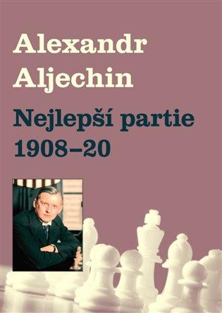 Nejlepší partie 1908-1920 - Alexandr Alechin | Booksquad.ink
