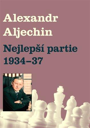 Nejlepší partie 1934-1937 - Alexandr Alechin | Booksquad.ink