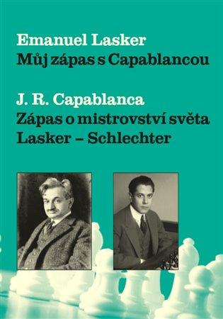 Můj zápas s Capablancou:Zápas o mistrovství světa Lasker-Schlechter - Emanuel Lasker | Booksquad.ink