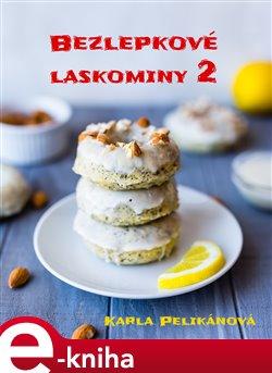 Bezlepkové laskominy 2. 55 receptů na úžasné pečené i nepečené dezerty - Karla Pelikánová