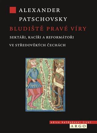 Bludiště pravé víry - Sektáři, kacíři a reformátoři ve středověkých Čechách