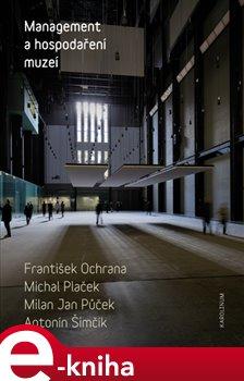 Management a hospodaření muzeí - František Ochrana, Michal Plaček, Milan Jan Půček, Antonín Šimčík e-kniha