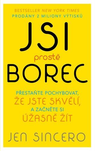 Jsi prostě borec:Přestaňte pochybovat, že jste skvělí, a začněte si úžasně žít - Jen Sincero | Booksquad.ink