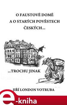 Obálka titulu O Faustově domě a o starých pověstech českých
