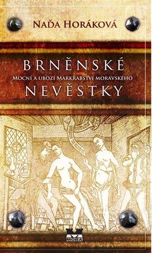 Brněnské nevěstky:Mocní a ubozí Markrabství moravského - Naďa Horáková | Booksquad.ink