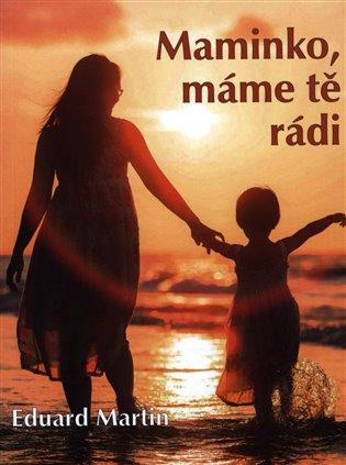 Maminko, máme tě rádi - Eduard Martin   Booksquad.ink