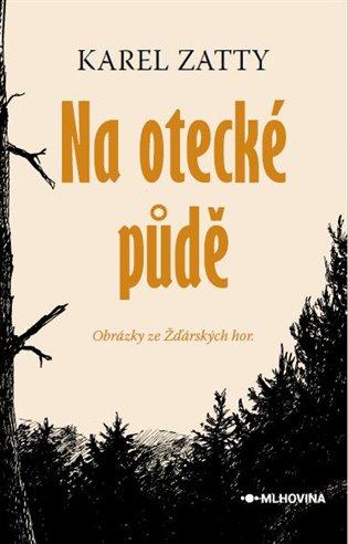 Na otecké půdě:Obrázky ze Zďárských hor - Karel Zatty | Booksquad.ink