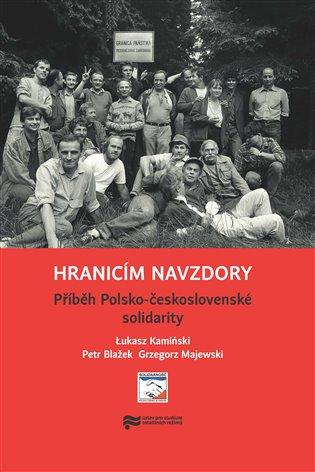 Hranicím navzdory:Příběh Polsko-československé solidarity - Petr Blažek,   Booksquad.ink