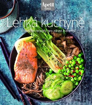 Lehká kuchyně:Vyladěné recepty pro zdraví a energii - - | Booksquad.ink