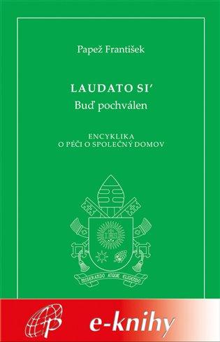 Laudato si´:Encyklika papeže Františka o péči o společný domov - Papež František | Booksquad.ink