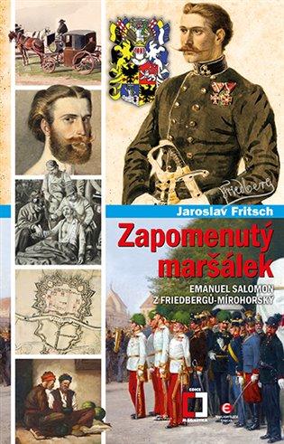Zapomenutý maršálek:Emanuel Salomon z Friedbergů-Mírohorský - Jaroslav Fritsch | Booksquad.ink