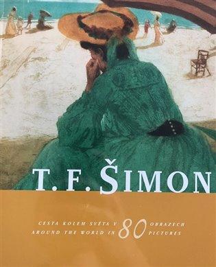 T.F. Šimon:Cesta kolem světa v 80 obrazech - Petr Šimon   Booksquad.ink