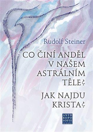 Co činí Anděl v našem astrálním těle? Jak najdu Krista? - Rudolf Steiner   Booksquad.ink