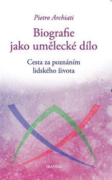 Obálka titulu Biografie jako umělecké dílo