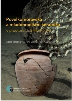 Obálka titulu Povelkomoravská a mladohradištní keramika v prostoru dolního Podyjí