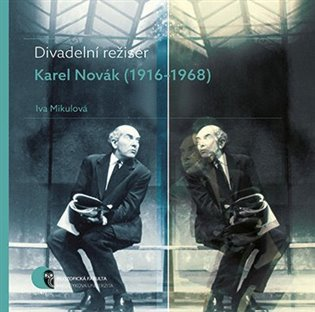 Divadelní režisér Karel Novák (1916–1968) - Iva Mikulová | Booksquad.ink