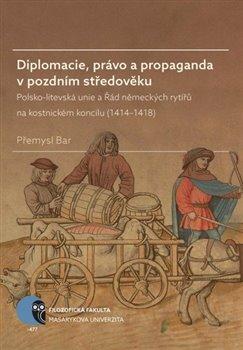 Obálka titulu Diplomacie, právo a propaganda v pozdním středověku