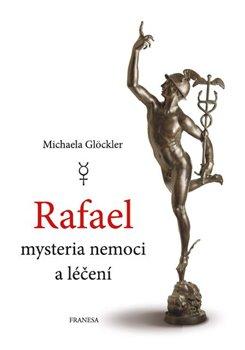 Obálka titulu Rafael - mysteria nemoci a léčení