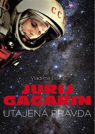 Jurij Gagarin: utajená pravda - Vladimír Liška | Booksquad.ink