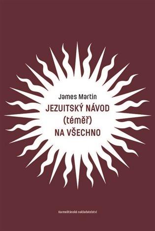 Jezuitský návod (téměř) na všechno - James Martin   Booksquad.ink