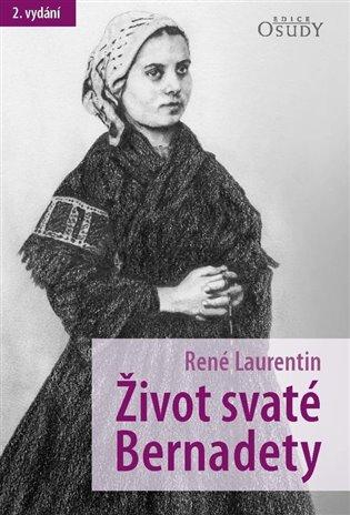 Život svaté Bernadety - René Laurentin | Booksquad.ink