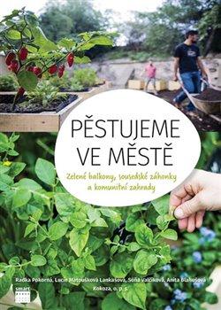 Obálka titulu Pěstujeme ve městě - Zelené balkony, sousedské záhonky a komunitní zahrady