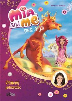 Obálka titulu Mia a já: Ohňový jednorožec