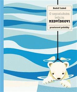 Obálka titulu O neposlušném ledním medvídkovi