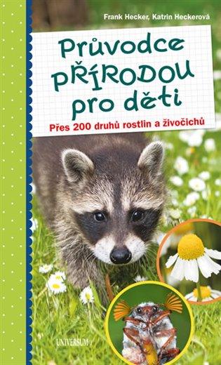 Průvodce přírodou pro děti:Přes 200 druhů rostlin a živočichů - Frank Hecker, | Booksquad.ink