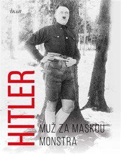 Obálka titulu Hitler – Muž za maskou monstra