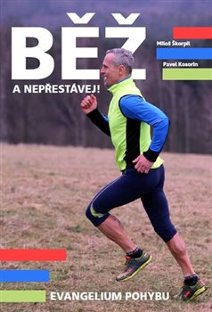 Obálka titulu Běž a nepřestávej! Evangelium pohybu