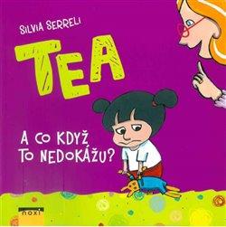 Obálka titulu Tea - A co když to nedokážu?